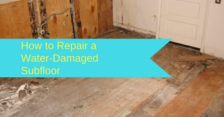 8 Effective Steps For Repairing A Water Damaged Subfloor